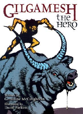 Gilgamesh the Hero By McCaughrean, Geraldine/ Parkins, David (ILT)