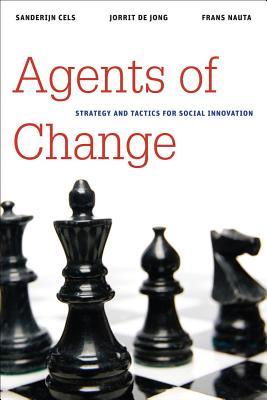 Agents of Change By Cels, Sanderijn/ De Jong, Jorrit/ Nauta, Frans