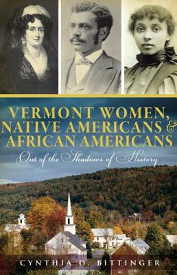 Vermont Women, Native Americans and African Americans By Bittinger, Cyndy