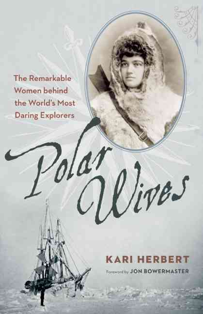 Polar Wives By Herbert, Kari/ Bowermaster, Jon (FRW)